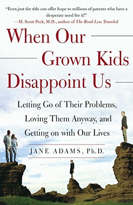 When Our GROWN Kids Disappoint Us By Adams, Jane